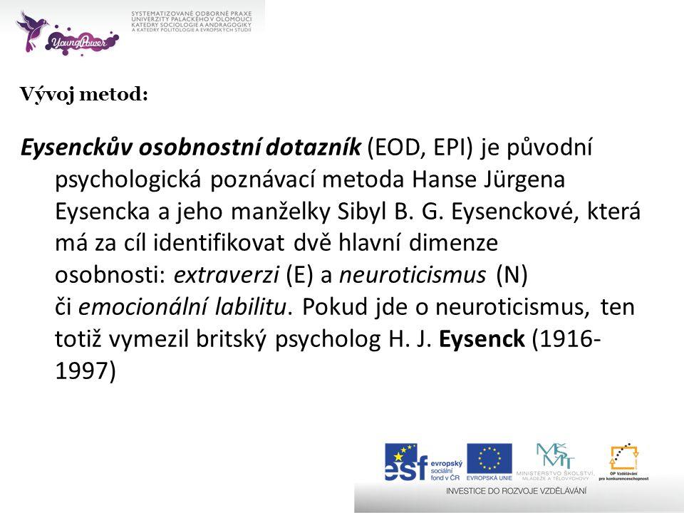 Vývoj metod: Eysenckův osobnostní dotazník (EOD, EPI) je původní psychologická poznávací metoda Hanse Jürgena Eysencka a jeho manželky Sibyl B. G. Eys