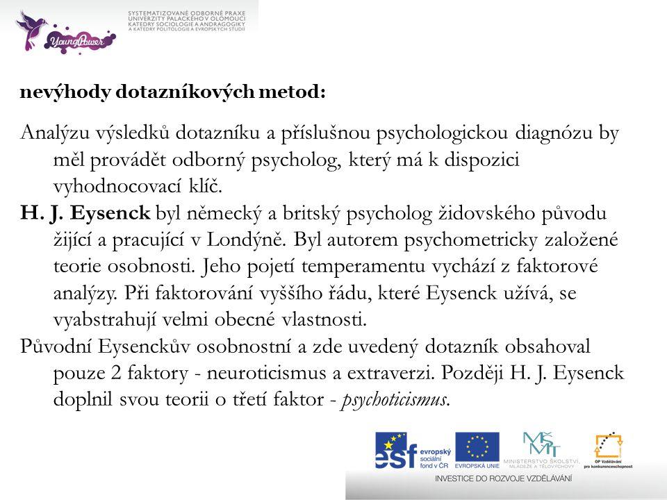 nevýhody dotazníkových metod: Analýzu výsledků dotazníku a příslušnou psychologickou diagnózu by měl provádět odborný psycholog, který má k dispozici