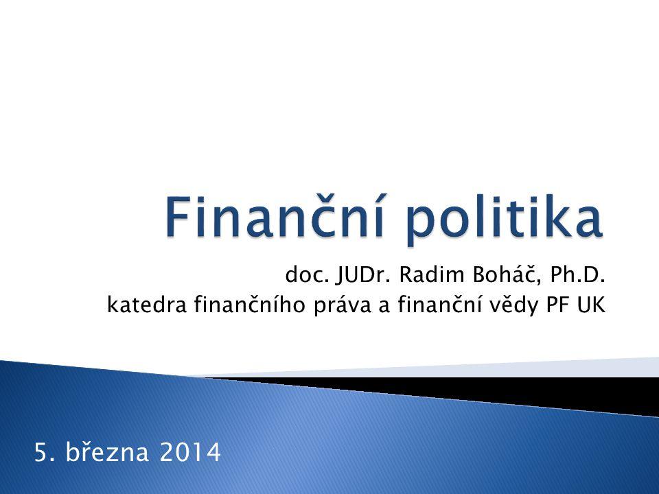doc. JUDr. Radim Boháč, Ph.D. katedra finančního práva a finanční vědy PF UK 5. března 2014