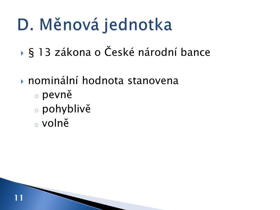 11  § 13 zákona o České národní bance  nominální hodnota stanovena o pevně o pohyblivě o volně