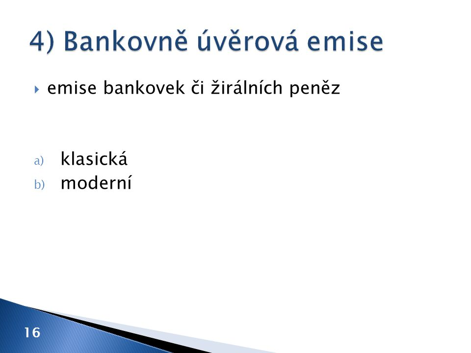  emise bankovek či žirálních peněz a) klasická b) moderní 16