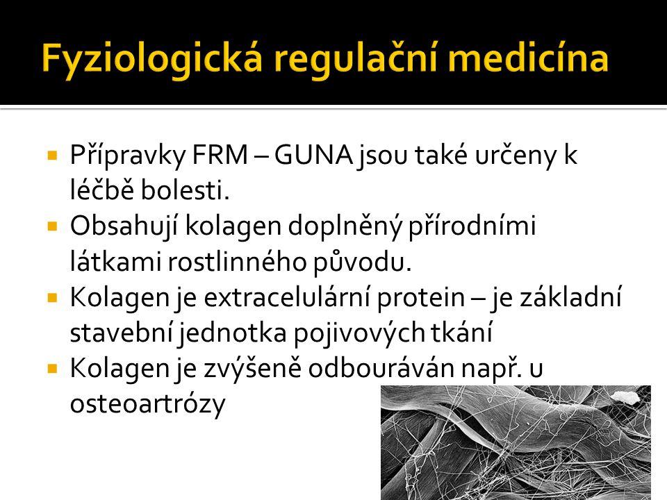  Přípravky FRM – GUNA jsou také určeny k léčbě bolesti.  Obsahují kolagen doplněný přírodními látkami rostlinného původu.  Kolagen je extracelulárn