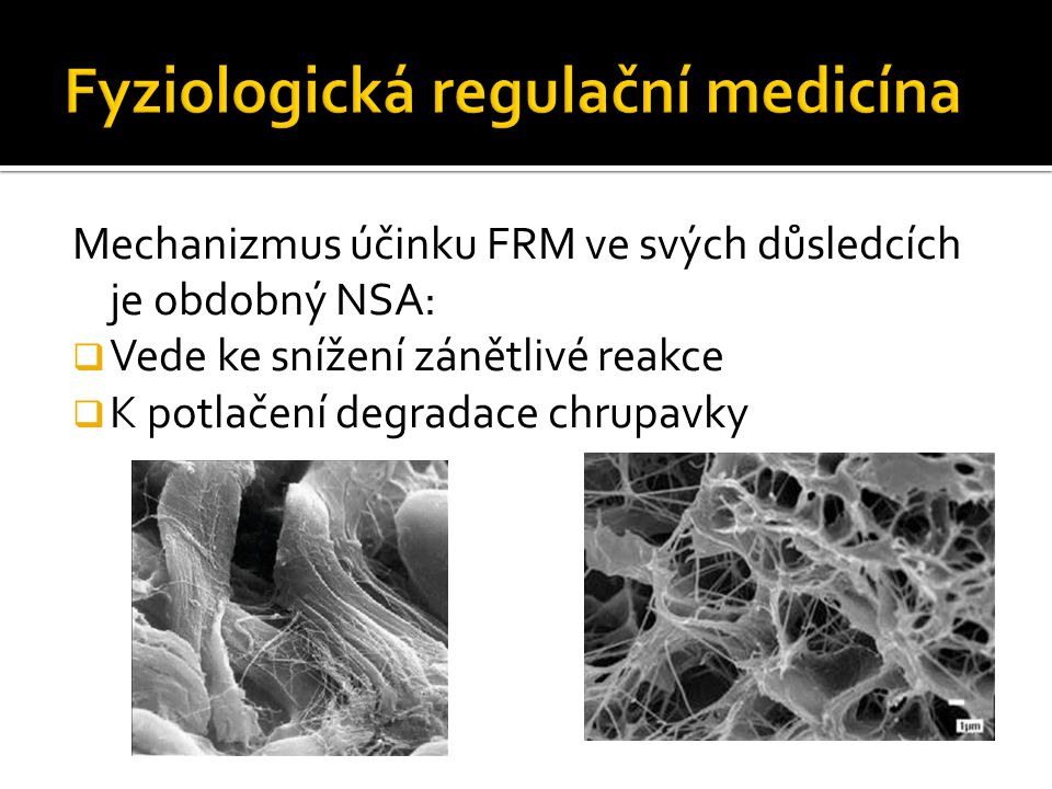 Mechanizmus účinku FRM ve svých důsledcích je obdobný NSA:  Vede ke snížení zánětlivé reakce  K potlačení degradace chrupavky