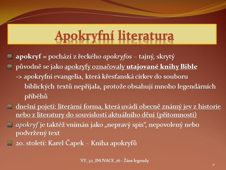 apokryf apokryf = pochází z řeckého apokryfos – tajný, skrytý původně se jako apokryfy označovaly utajované knihy Bible -> apokryfní evangelia, která