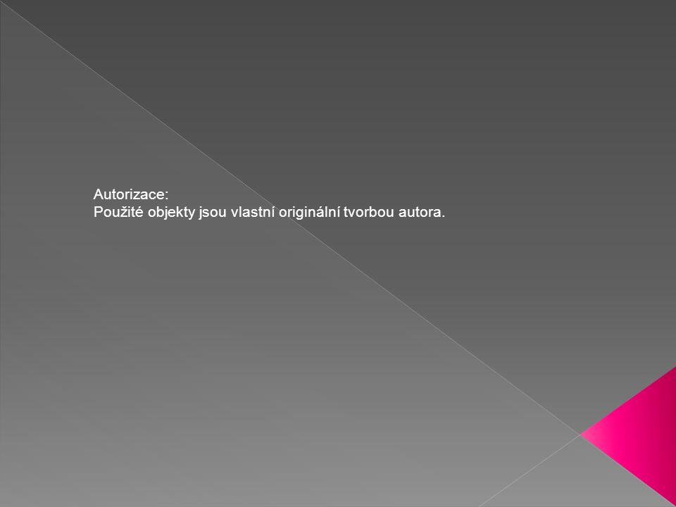 Autorizace: Použité objekty jsou vlastní originální tvorbou autora.