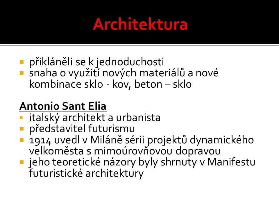  přikláněli se k jednoduchosti  snaha o využití nových materiálů a nové kombinace sklo - kov, beton – sklo Antonio Sant Elia  italský architekt a u