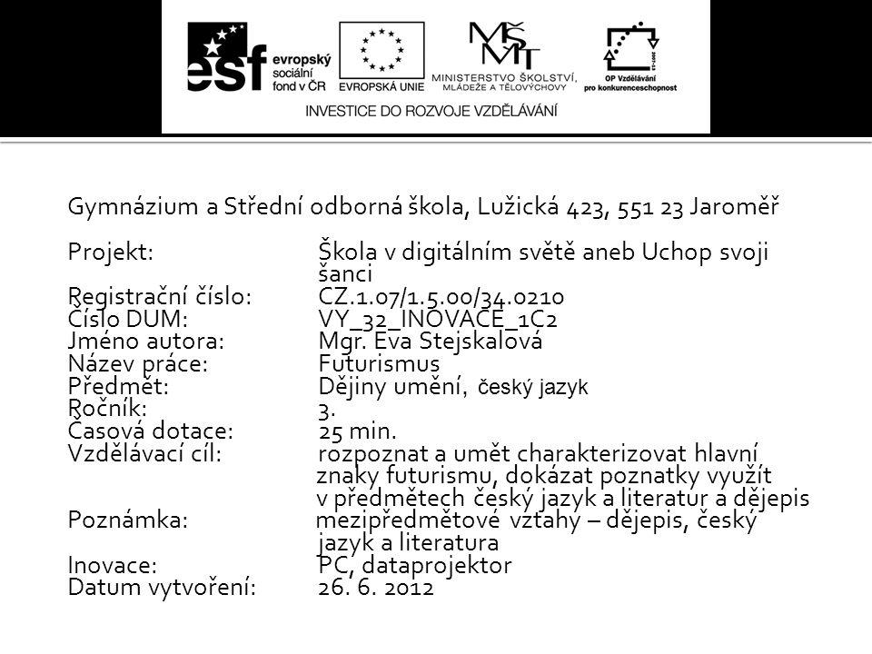 Gymnázium a Střední odborná škola, Lužická 423, 551 23 Jaroměř Projekt: Škola v digitálním světě aneb Uchop svoji šanci Registrační číslo: CZ.1.07/1.5.00/34.0210 Číslo DUM: VY_32_INOVACE_1C2 Jméno autora: Mgr.