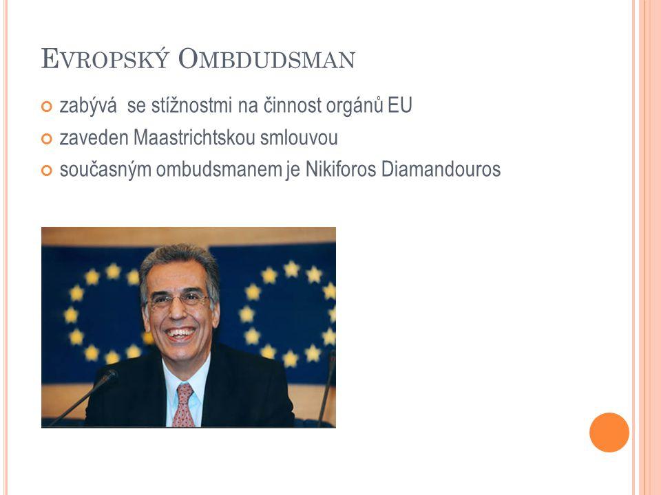 E VROPSKÝ O MBDUDSMAN zabývá se stížnostmi na činnost orgánů EU zaveden Maastrichtskou smlouvou současným ombudsmanem je Nikiforos Diamandouros