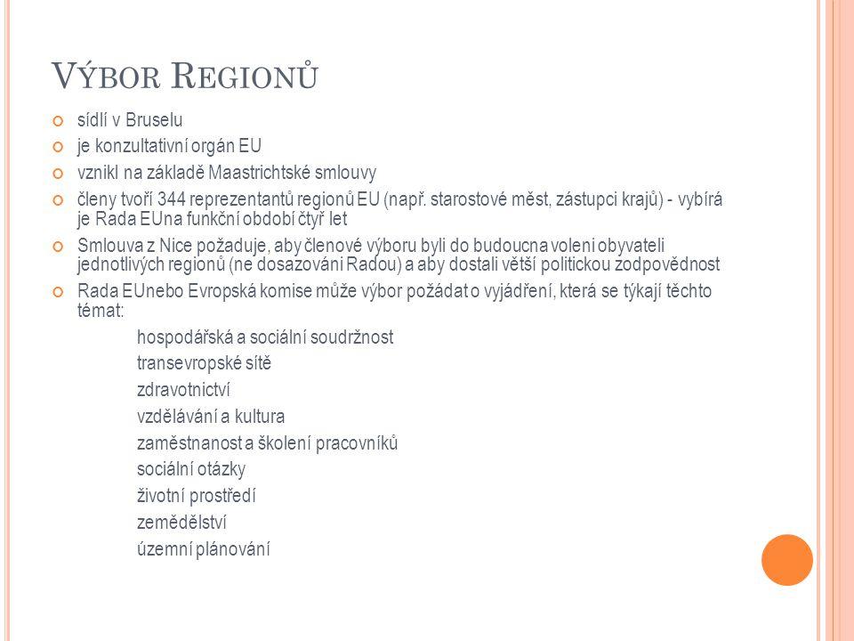 V ÝBOR R EGIONŮ sídlí v Bruselu je konzultativní orgán EU vznikl na základě Maastrichtské smlouvy členy tvoří 344 reprezentantů regionů EU (např.