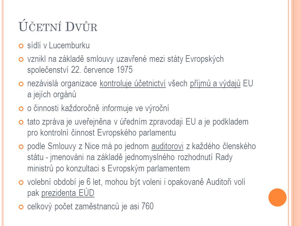 Ú ČETNÍ D VŮR sídlí v Lucemburku vznikl na základě smlouvy uzavřené mezi státy Evropských společenství 22. července 1975 nezávislá organizace kontrolu