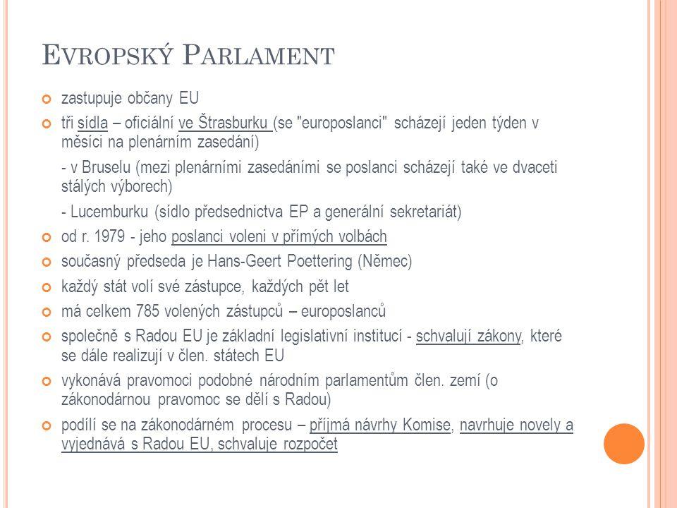E VROPSKÝ P ARLAMENT zastupuje občany EU tři sídla – oficiální ve Štrasburku (se europoslanci scházejí jeden týden v měsíci na plenárním zasedání) - v Bruselu (mezi plenárními zasedáními se poslanci scházejí také ve dvaceti stálých výborech) - Lucemburku (sídlo předsednictva EP a generální sekretariát) od r.