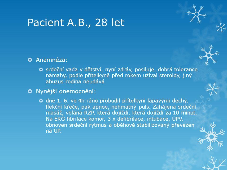 Pacient A.B., 28 let  Anamnéza:  srdeční vada v dětství, nyní zdráv, posiluje, dobrá tolerance námahy, podle přítelkyně před rokem užíval steroidy,