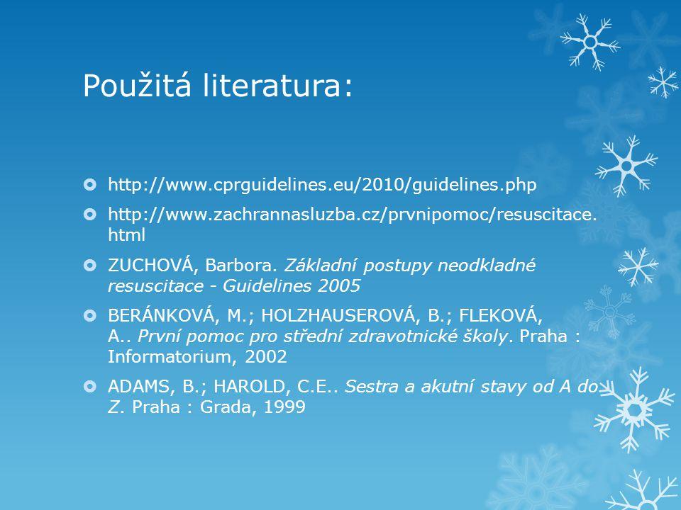 Použitá literatura:  http://www.cprguidelines.eu/2010/guidelines.php  http://www.zachrannasluzba.cz/prvnipomoc/resuscitace. html  ZUCHOVÁ, Barbora.