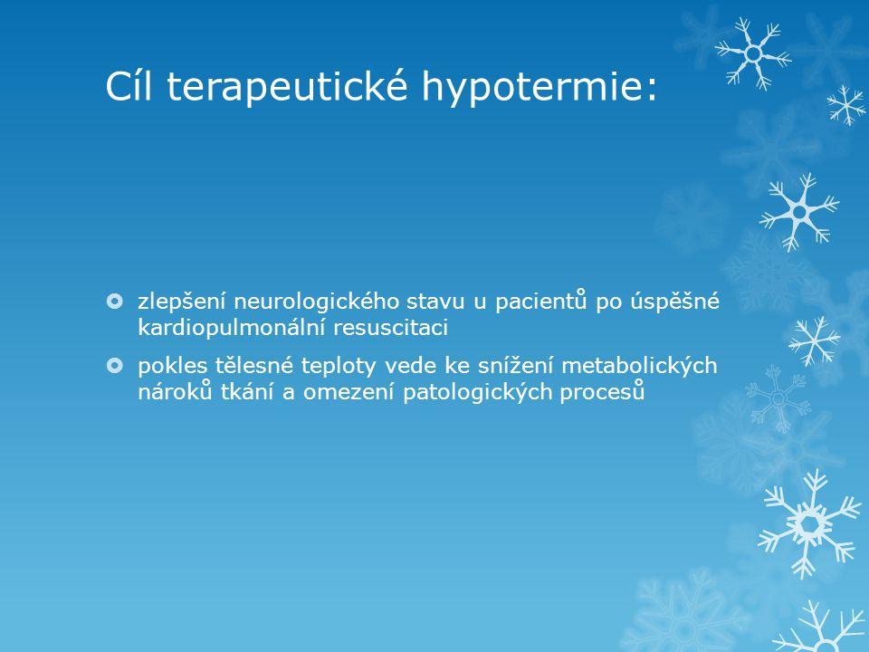 Cíl terapeutické hypotermie:  zlepšení neurologického stavu u pacientů po úspěšné kardiopulmonální resuscitaci  pokles tělesné teploty vede ke sníže