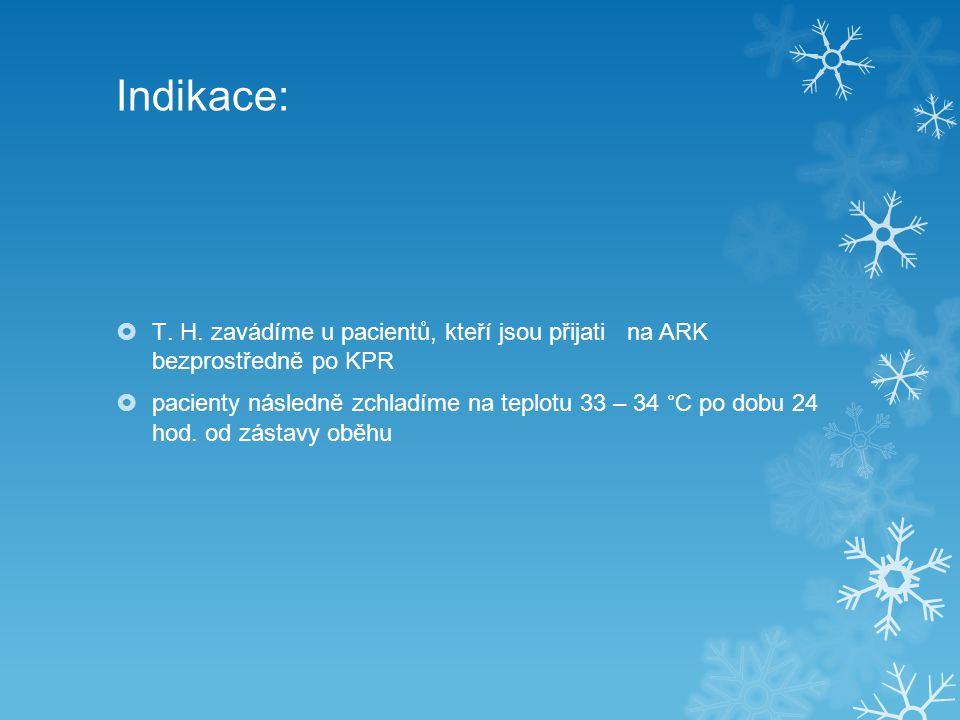 Indikace:  T. H. zavádíme u pacientů, kteří jsou přijati na ARK bezprostředně po KPR  pacienty následně zchladíme na teplotu 33 – 34 ° C po dobu 24