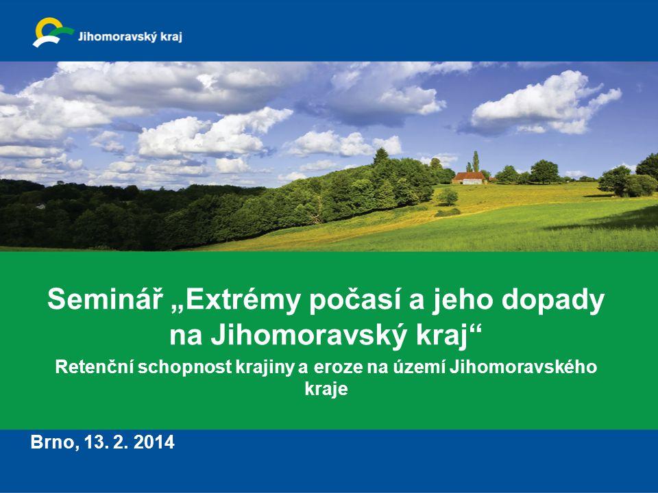 """Seminář """"Extrémy počasí a jeho dopady na Jihomoravský kraj"""" Retenční schopnost krajiny a eroze na území Jihomoravského kraje Brno, 13. 2. 2014"""