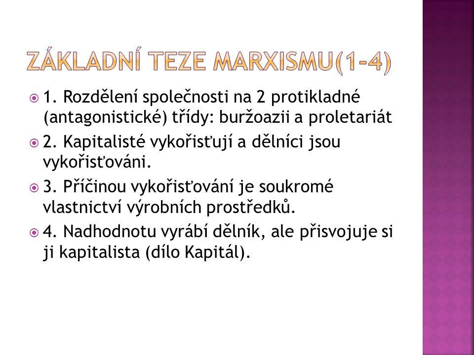  1. Rozdělení společnosti na 2 protikladné (antagonistické) třídy: buržoazii a proletariát  2.