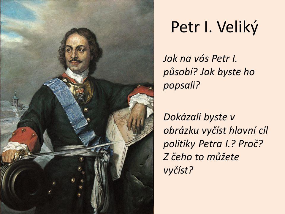 Petr I.Veliký Jak na vás Petr I. působí. Jak byste ho popsali.