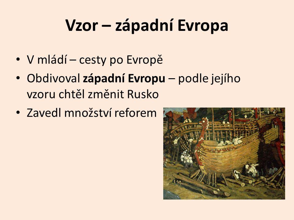 Vzor – západní Evropa V mládí – cesty po Evropě Obdivoval západní Evropu – podle jejího vzoru chtěl změnit Rusko Zavedl množství reforem