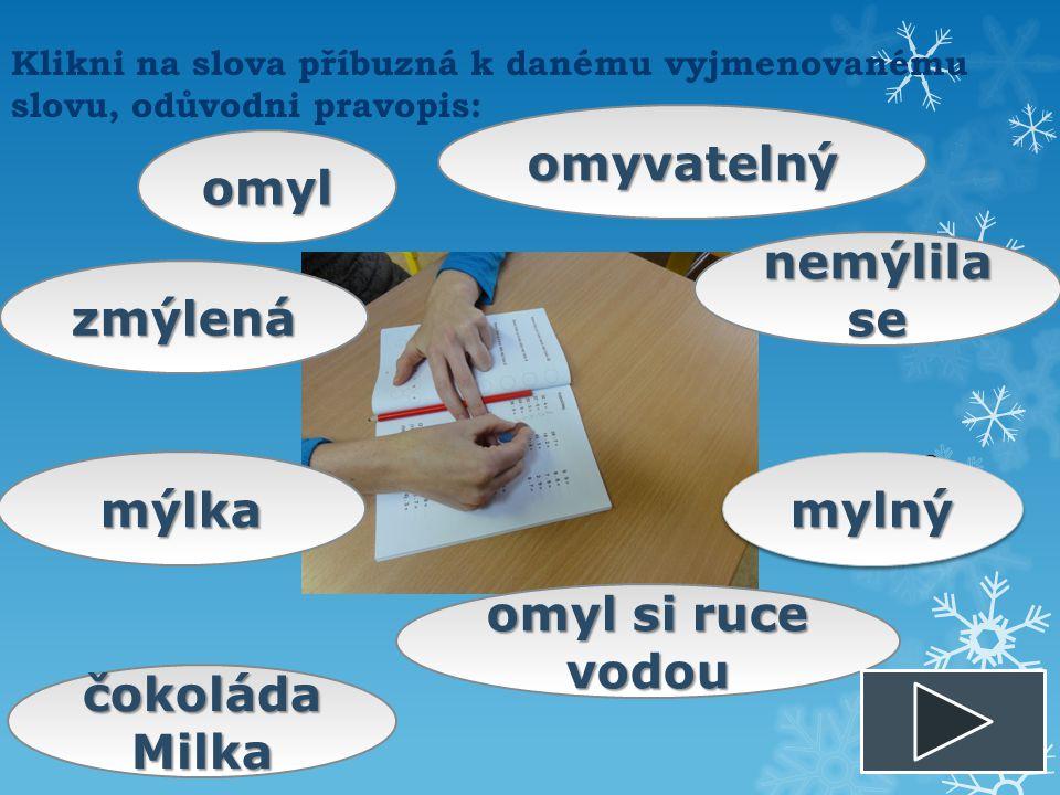 Klikni na slova příbuzná k danému vyjmenovanému slovu, odůvodni pravopis: myškamyška namyšlenýnamyšlený myslivecmyslivec MiloslavMiloslav myslitelmysl