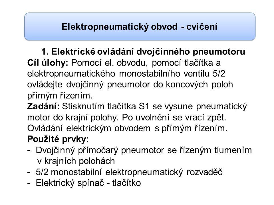 1. Elektrické ovládání dvojčinného pneumotoru Cíl úlohy: Pomocí el. obvodu, pomocí tlačítka a elektropneumatického monostabilního ventilu 5/2 ovládejt