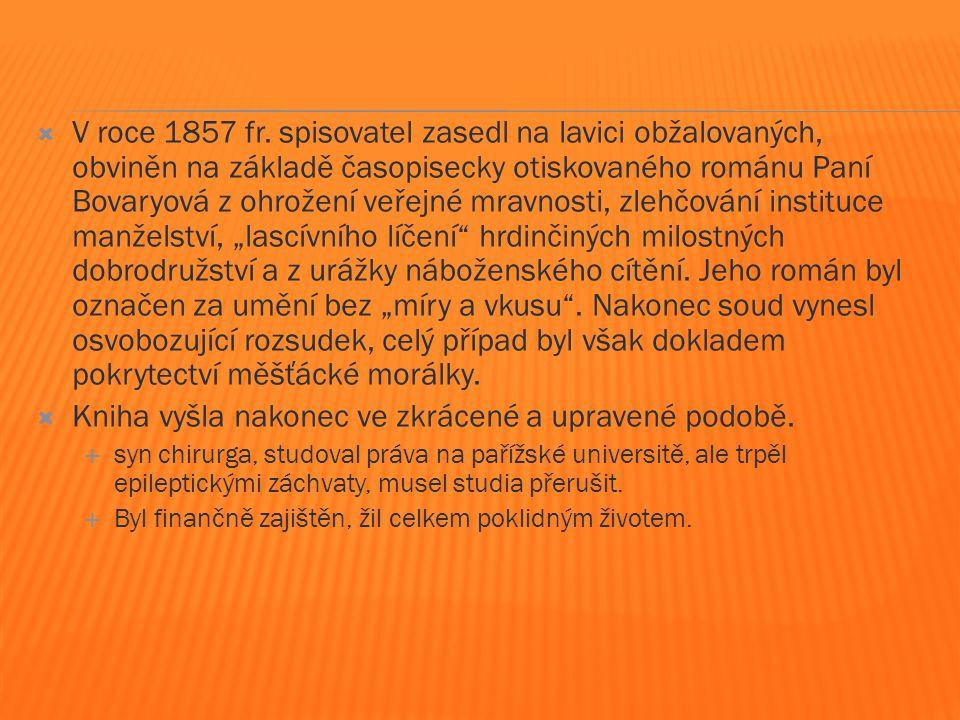  Jeho nejlepší psychologický román Paní Bovaryová (1856) – hluboce psychologicky prokreslený příběh romanticky založené ženy, která nemůže ve všedním manželství s venkovským lékařem nalézt uspokojení a životní cíl.