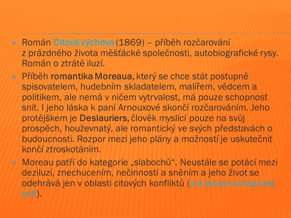  Román Citová výchova (1869) – příběh rozčarování z prázdného života měšťácké společnosti, autobiografické rysy.