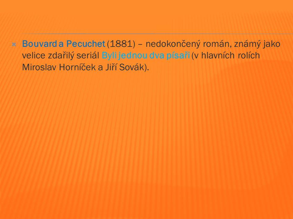  Bouvard a Pecuchet (1881) – nedokončený román, známý jako velice zdařilý seriál Byli jednou dva písaři (v hlavních rolích Miroslav Horníček a Jiří Sovák).