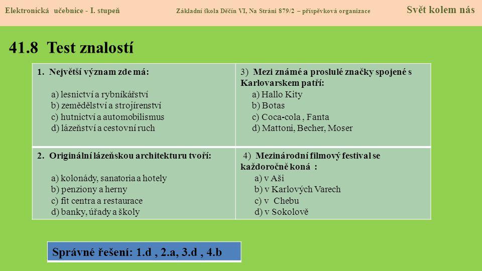 41.8 Test znalostí Elektronická učebnice - I. stupeň Základní škola Děčín VI, Na Stráni 879/2 – příspěvková organizace Svět kolem nás Správné řešení:
