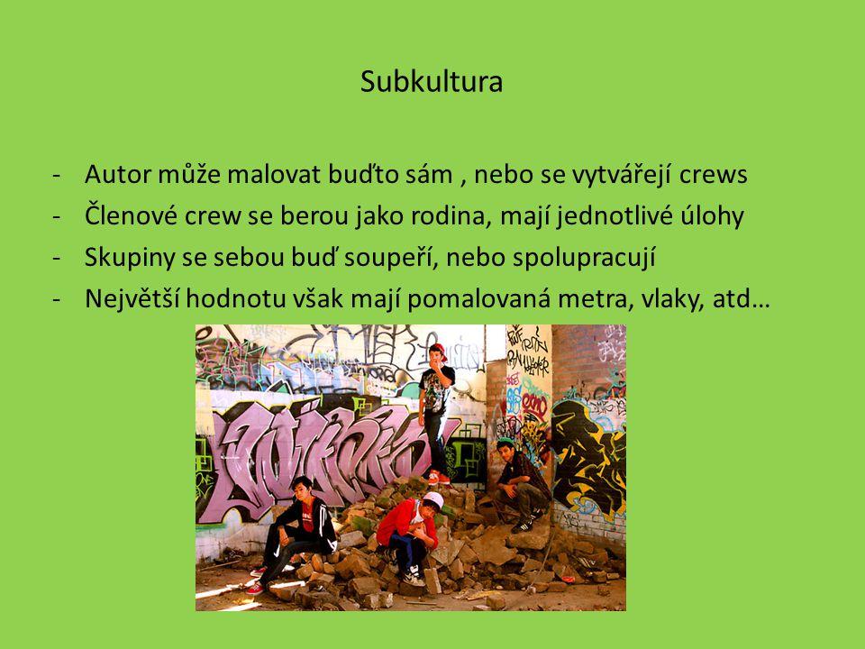 Subkultura -Autor může malovat buďto sám, nebo se vytvářejí crews -Členové crew se berou jako rodina, mají jednotlivé úlohy -Skupiny se sebou buď soup
