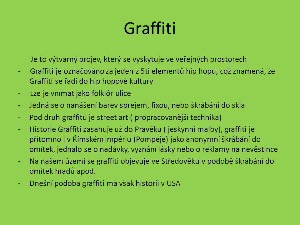 Graffiti - Je to výtvarný projev, který se vyskytuje ve veřejných prostorech - Graffiti je označováno za jeden z 5ti elementů hip hopu, což znamená, ž
