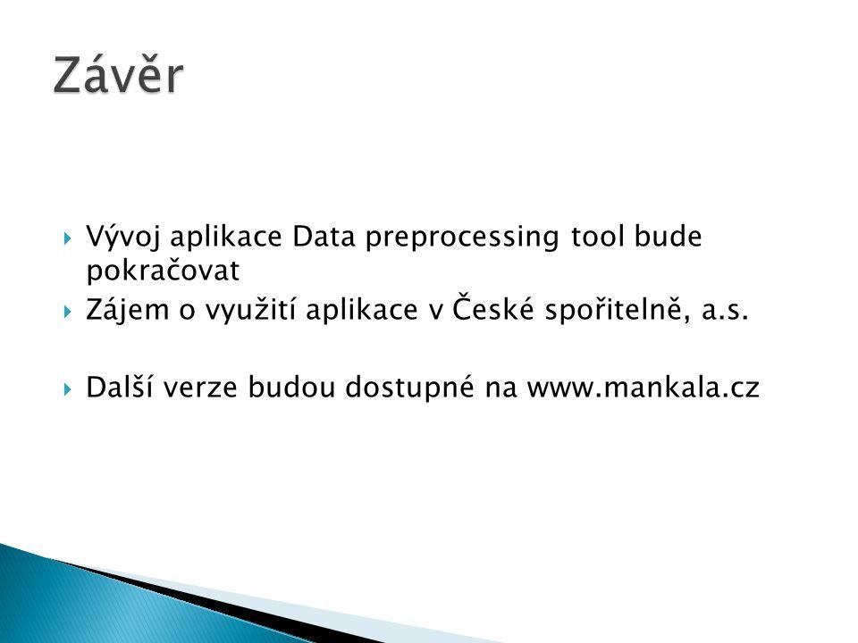  Vývoj aplikace Data preprocessing tool bude pokračovat  Zájem o využití aplikace v České spořitelně, a.s.