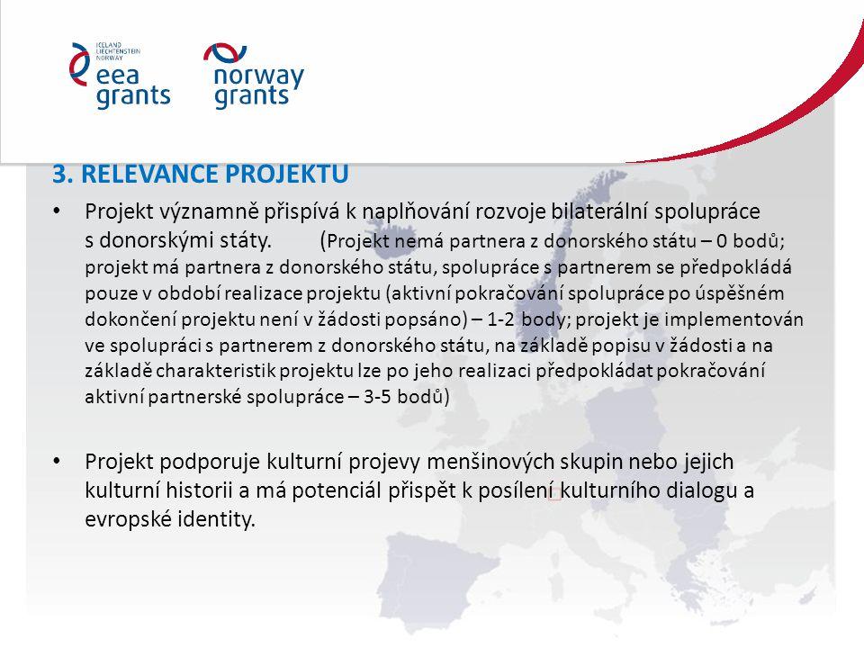 3. RELEVANCE PROJEKTU Projekt významně přispívá k naplňování rozvoje bilaterální spolupráce s donorskými státy. ( Projekt nemá partnera z donorského s