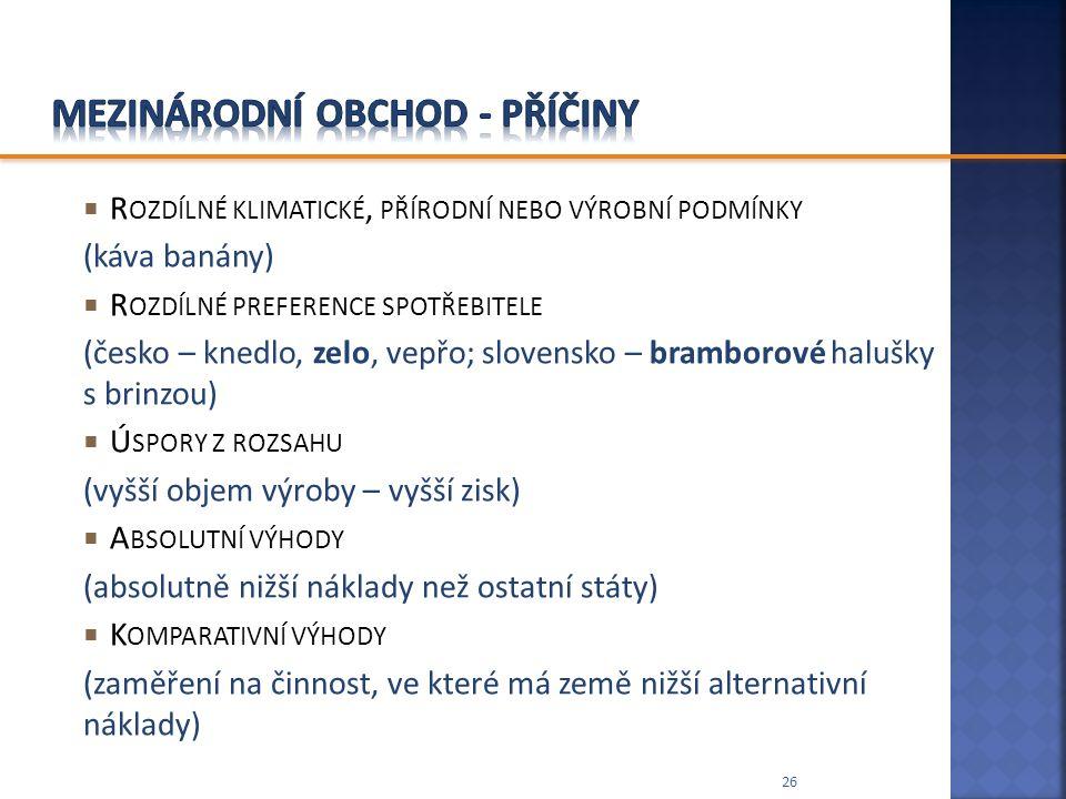  R OZDÍLNÉ KLIMATICKÉ, PŘÍRODNÍ NEBO VÝROBNÍ PODMÍNKY (káva banány)  R OZDÍLNÉ PREFERENCE SPOTŘEBITELE (česko – knedlo, zelo, vepřo; slovensko – bra