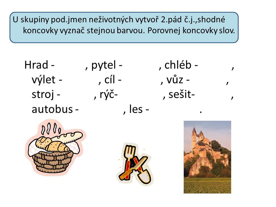 U skupiny pod.jmen neživotných vytvoř 2.pád č.j.,shodné koncovky vyznač stejnou barvou.