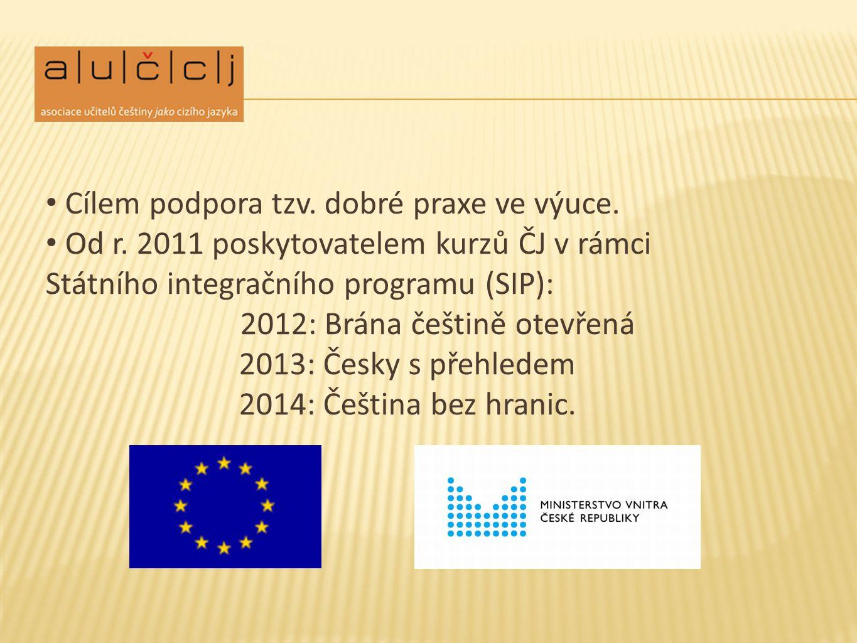 Cílem podpora tzv. dobré praxe ve výuce. Od r. 2011 poskytovatelem kurzů ČJ v rámci Státního integračního programu (SIP): 2012: Brána češtině otevřená