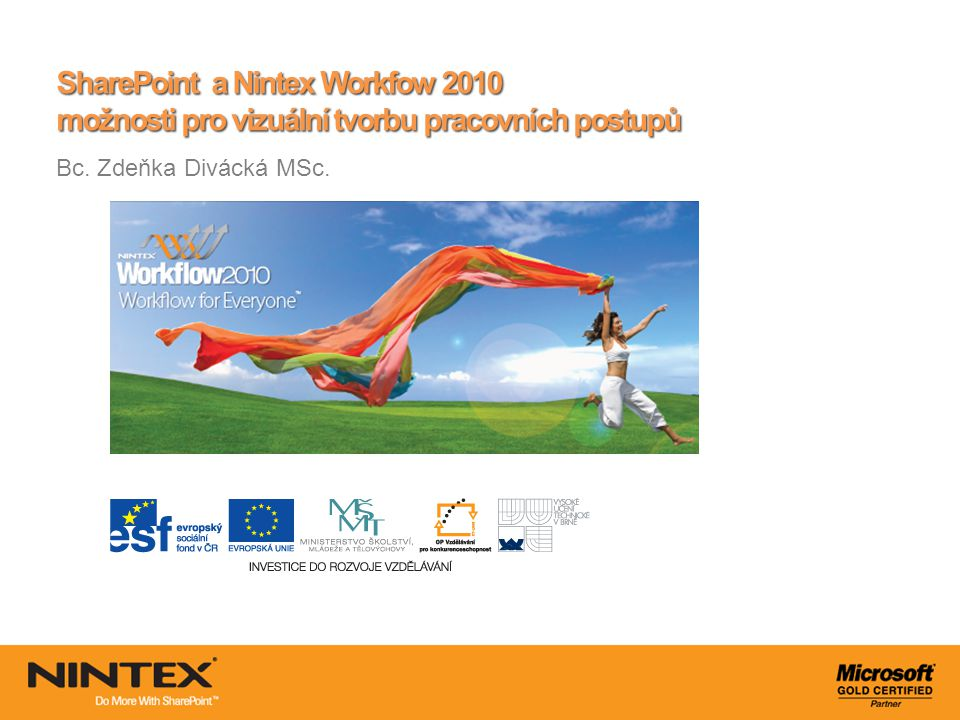 SharePoint a Nintex Workfow 2010 možnosti pro vizuální tvorbu pracovních postupů Bc. Zdeňka Divácká MSc.
