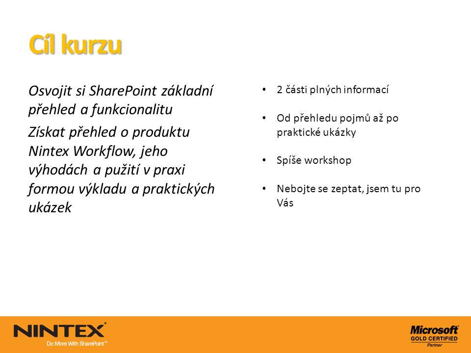 Cíl kurzu Osvojit si SharePoint základní přehled a funkcionalitu Získat přehled o produktu Nintex Workflow, jeho výhodách a pužití v praxi formou výkl