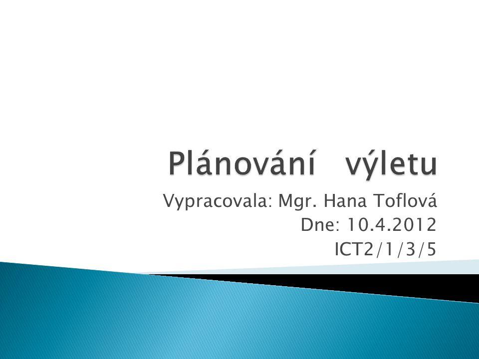 Vypracovala: Mgr. Hana Toflová Dne: 10.4.2012 ICT2/1/3/5