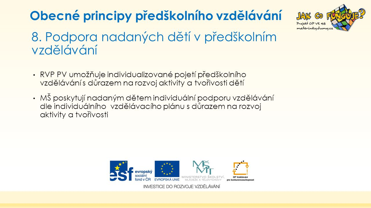 8. Podpora nadaných dětí v předškolním vzdělávání Obecné principy předškolního vzdělávání RVP PV umožňuje individualizované pojetí předškolního vzdělá