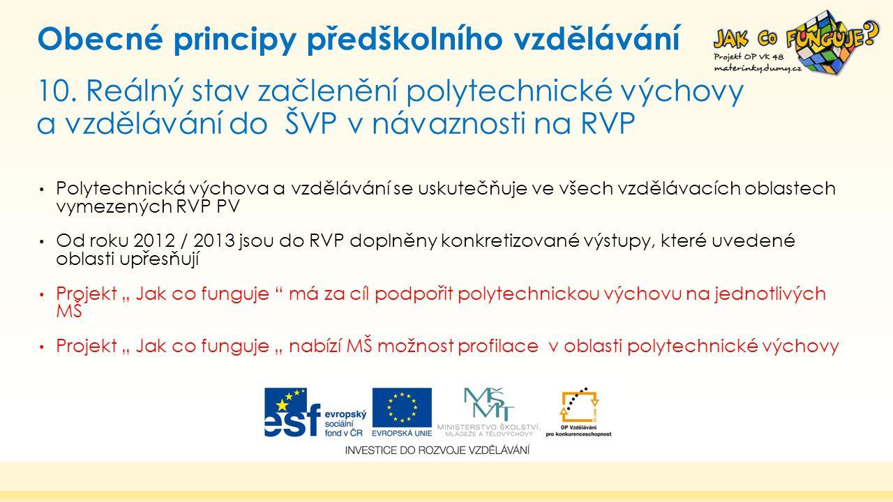 10. Reálný stav začlenění polytechnické výchovy a vzdělávání do ŠVP v návaznosti na RVP Obecné principy předškolního vzdělávání Polytechnická výchova