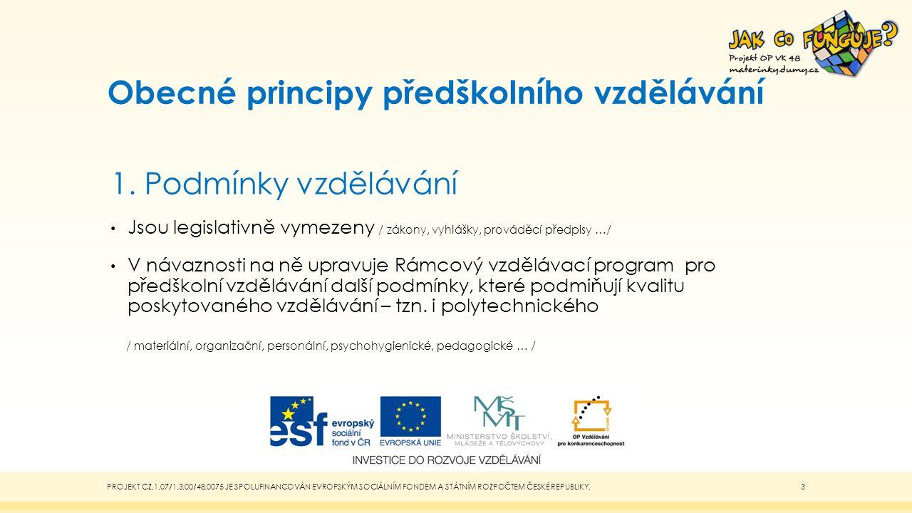 Obecné principy předškolního vzdělávání PROJEKT CZ.1.07/1.3.00/48.0075 JE SPOLUFINANCOVÁN EVROPSKÝM SOCIÁLNÍM FONDEM A STÁTNÍM ROZPOČTEM ČESKÉ REPUBLI