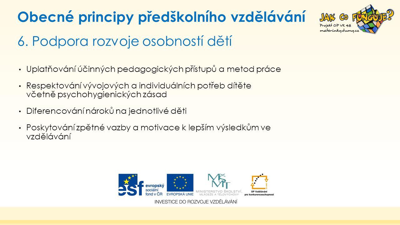 6. Podpora rozvoje osobností dětí Obecné principy předškolního vzdělávání Uplatňování účinných pedagogických přístupů a metod práce Respektování vývoj