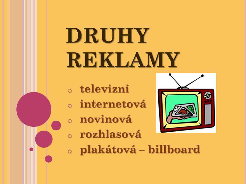 DRUHY REKLAMY o televizní o internetová o novinová o rozhlasová o plakátová – billboard