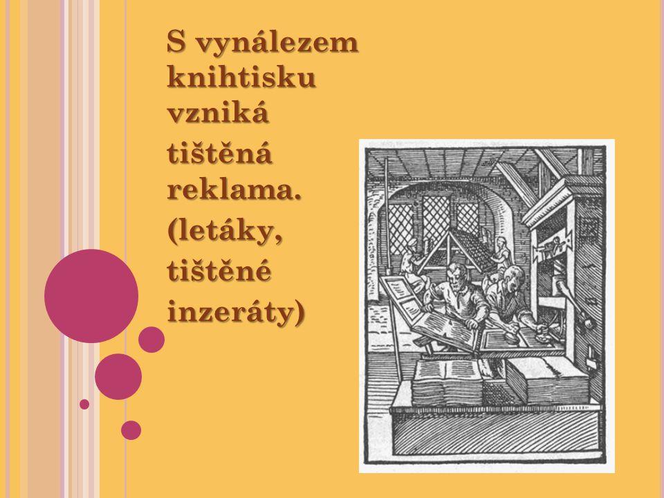 S vynálezem knihtisku vzniká tištěná reklama. (letáky,tištěnéinzeráty)