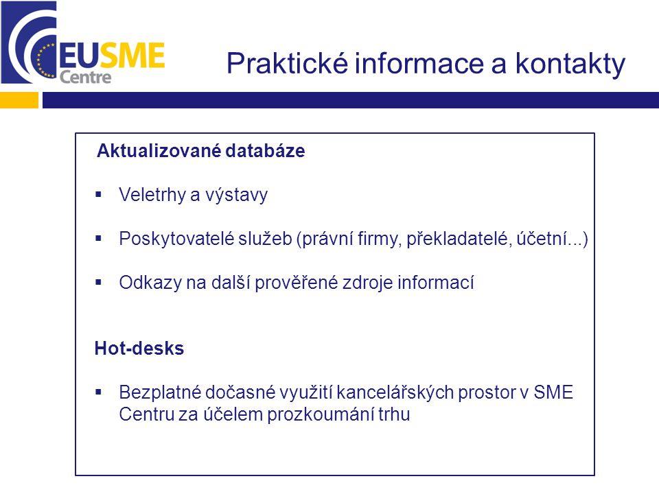 Aktualizované databáze  Veletrhy a výstavy  Poskytovatelé služeb (právní firmy, překladatelé, účetní...)  Odkazy na další prověřené zdroje informací Hot-desks  Bezplatné dočasné využití kancelářských prostor v SME Centru za účelem prozkoumání trhu Praktické informace a kontakty