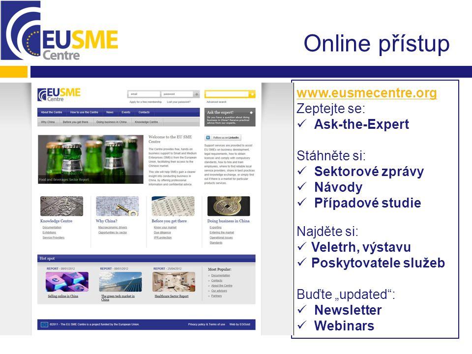 """Online přístup www.eusmecentre.org Zeptejte se: Ask-the-Expert Stáhněte si: Sektorové zprávy Návody Případové studie Najděte si: Veletrh, výstavu Poskytovatele služeb Buďte """"updated : Newsletter Webinars"""