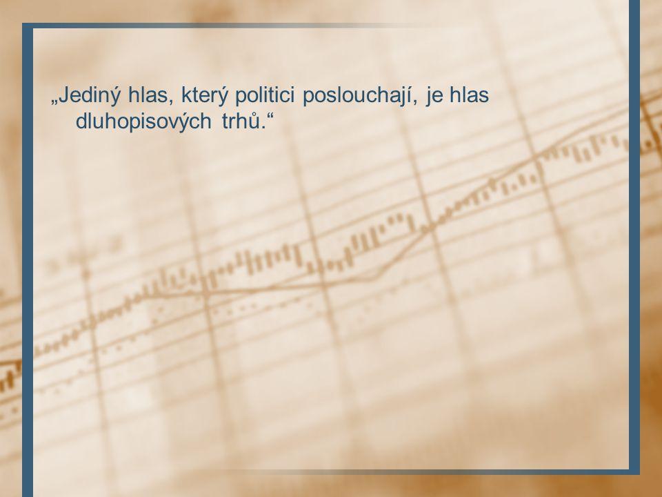 """""""Jediný hlas, který politici poslouchají, je hlas dluhopisových trhů."""""""