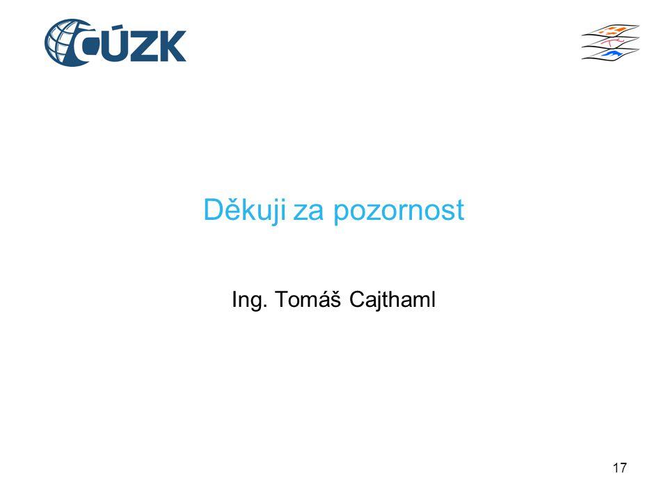 Děkuji za pozornost Ing. Tomáš Cajthaml 17
