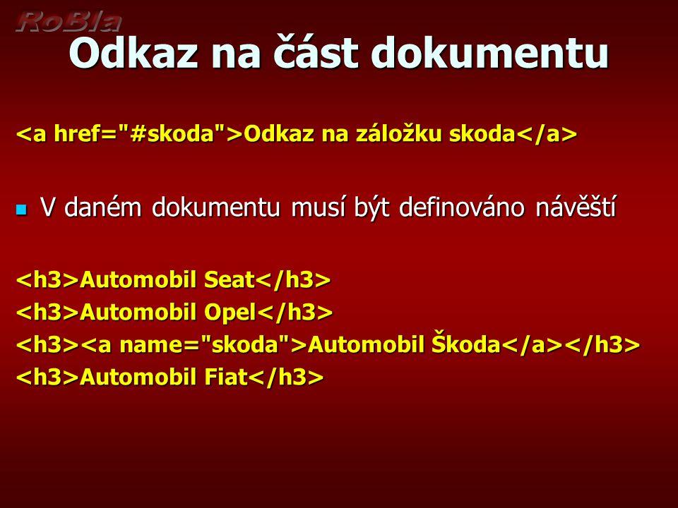 Odkaz na část dokumentu Odkaz na záložku skoda Odkaz na záložku skoda V daném dokumentu musí být definováno návěští V daném dokumentu musí být definováno návěští Automobil Seat Automobil Seat Automobil Opel Automobil Opel Automobil Škoda Automobil Škoda Automobil Fiat Automobil Fiat